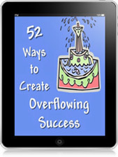 52 Ways to Create Overflowing Success